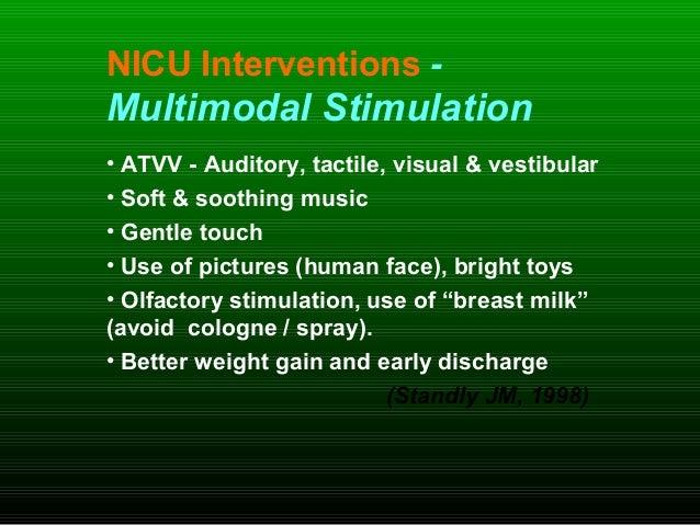 NICU Interventions - Multimodal Stimulation • ATVV - Auditory, tactile, visual & vestibular • Soft & soothing music • Gent...