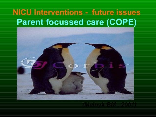 NICU Interventions - future issues Parent focussed care (COPE) (Melnyk BM , 2001)