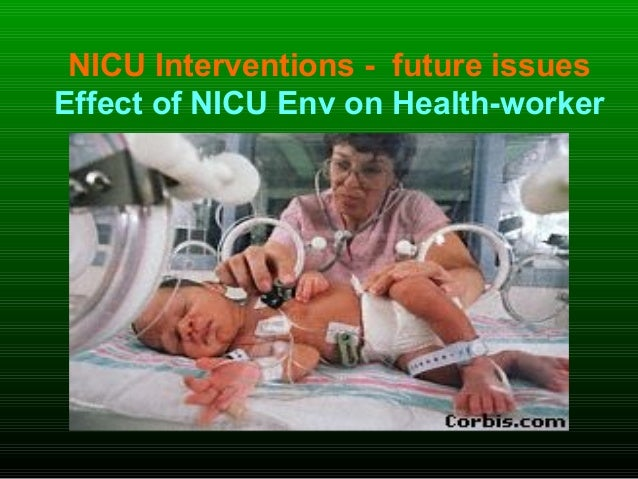 NICU Interventions - future issues Effect of NICU Env on Health-worker