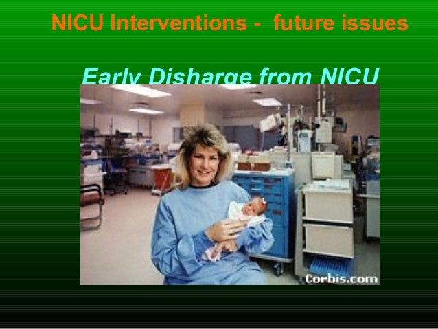 NICU Interventions - future issues Early Disharge from NICU