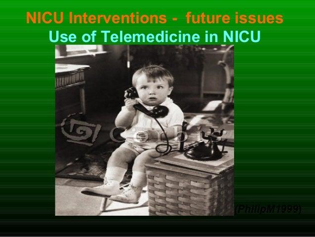 NICU Interventions - future issues Use of Telemedicine in NICU (PhilipM1999)