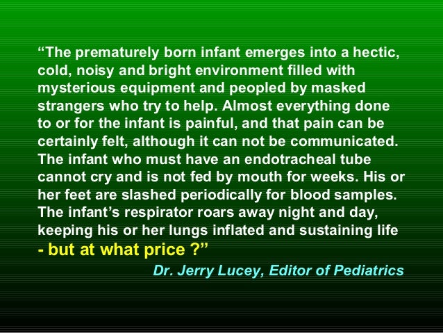 """""""The prematurely born infant emerges into a hectic, cold, noisy and bright environment filled with mysterious equipment an..."""