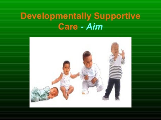 Developmentally Supportive Care - Aim