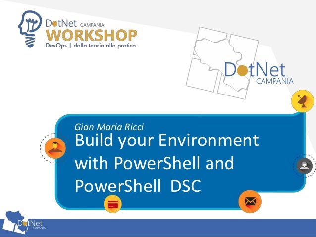 Build your Environment with PowerShell and PowerShell DSC Gian Maria Ricci