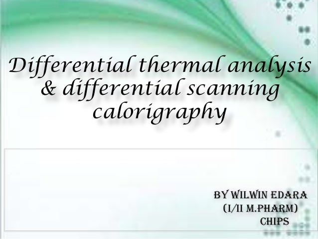 Differential thermal analysis & differential scanning calorigraphy  By wilwin edara (I/II M.Pharm) CHIPS