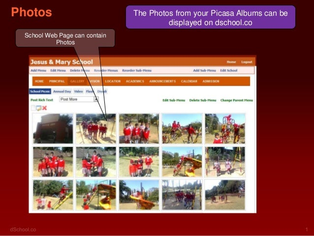 Photos School Web Page can contain Photos  The Photos from your Picasa Albums can be displayed on dschool.co