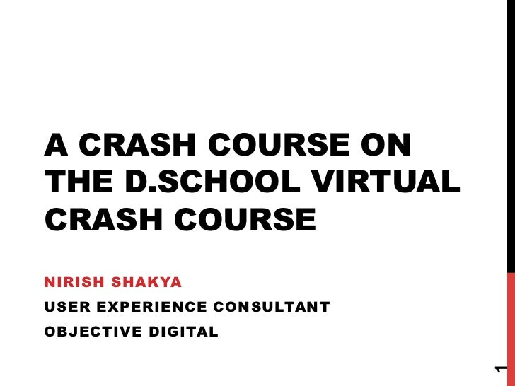 A CRASH COURSE ONTHE D.SCHOOL VIRTUALCRASH COURSENIRISH SHAKYAUSER EXPERIENCE CONSULTANTOBJECTIVE DIGITAL                 ...