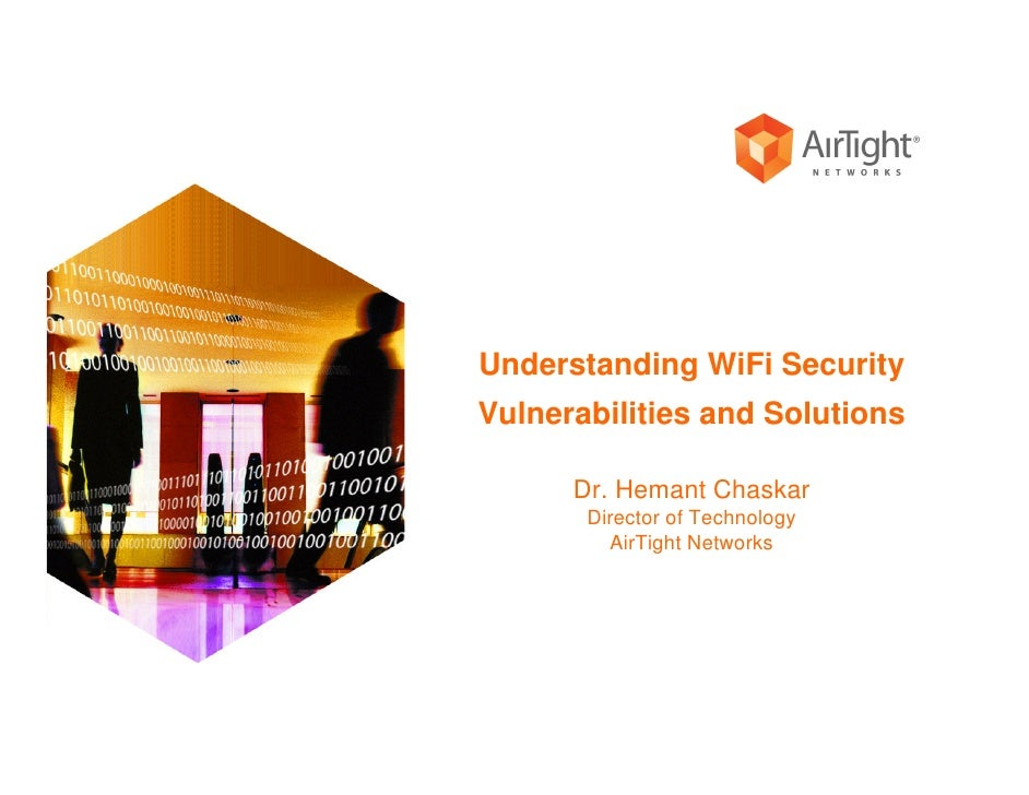 Understanding WiFi Security Vulnerabilities and Solutions        Dr. Hemant Chaskar        Director of Technology         ...