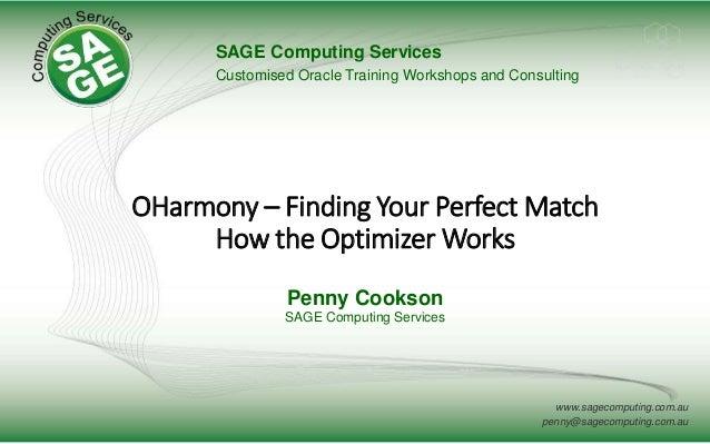 www.sagecomputing.com.au penny@sagecomputing.com.au OHarmony – Finding Your Perfect Match How the Optimizer Works Penny Co...