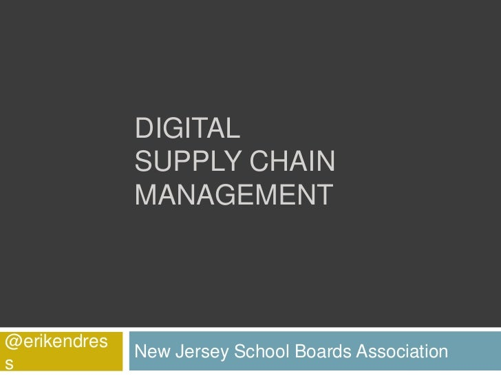 DIGITAL              SUPPLY CHAIN              MANAGEMENT@erikendres              New Jersey School Boards Associations