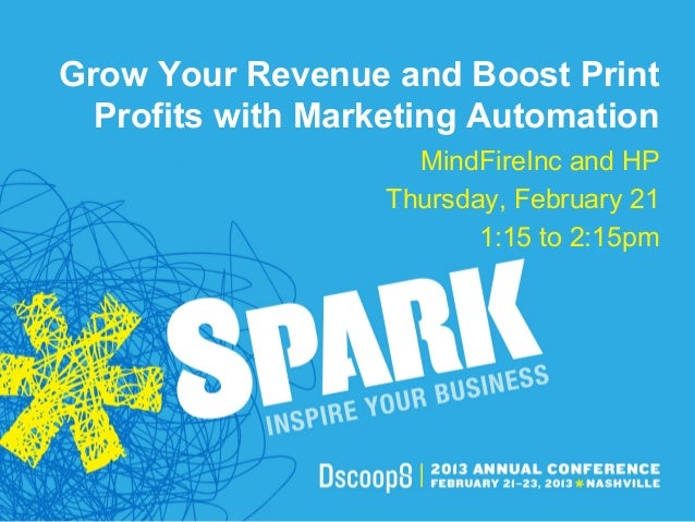 Grow Your Revenue and Boost Print  Profits with Marketing Automation                     MindFireInc and HP               ...