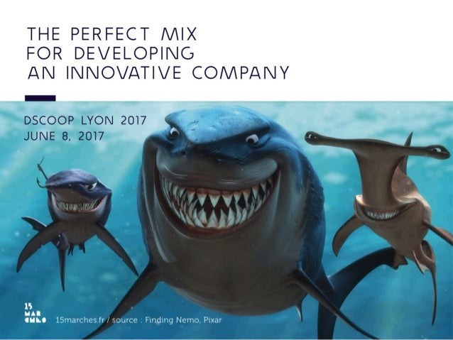 www.15marches.fr Title	 The	Perfect	Mix	for	Developing	an	Innova6ve	 Company	:	Pixar's	example
