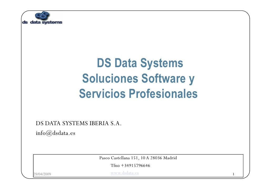 DS DATA SYSTEMS IBERIA S.A. [email_address] Paseo Castellana 151, 10 A 28036 Madrid Tfno +34915796646 www.dsdata.es DS Dat...