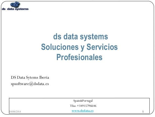 DS Data Systems Iberia Confidential. 1 DS Data Sytems Iberia spsoftware@dsdata.es Spain&Portugal Tfno +34915796646 www.dsd...