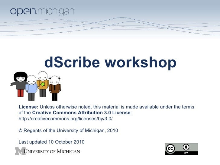 dScribe workshop License:  Unless otherwise noted, this material is made available under the terms of the  Creative Common...
