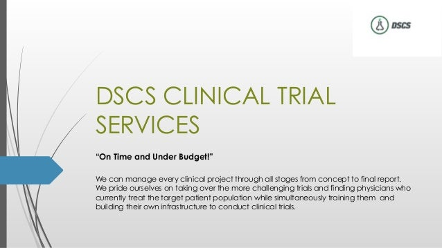 "DSCS CLINICAL TRIAL SERVICES ""On Time and Under Budget!"" We can manage every clinical project through all stages from conc..."
