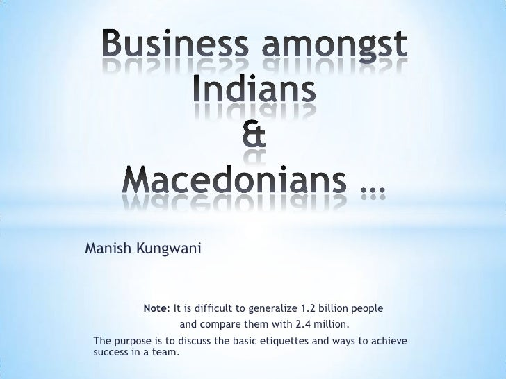 Business amongst Indians & Macedonians …<br />Manish Kungwani<br />Note: It is difficult to generalize 1.2 billion people<...