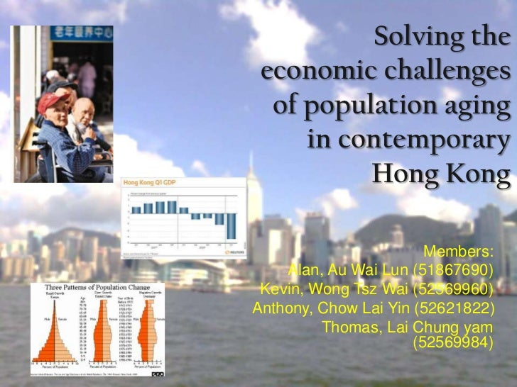 Solving the economic challenges  of population aging     in contemporary          Hong Kong                        Members...