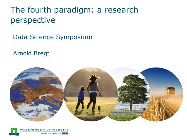 The fourth paradigm: a research perspective  Data Science Symposium  Arnold Bregt
