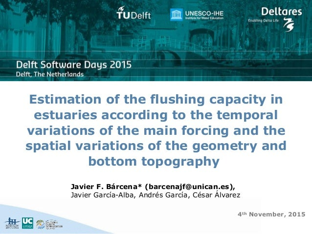 Estimation of the flushing capacity in estuaries according to the temporal variations of the main forcing and the spatial ...
