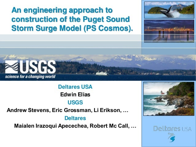 An engineering approach to construction of the Puget Sound Storm Surge Model (PS Cosmos). Edwin Elias Deltares USA Edwin E...