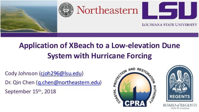 Application of XBeach to a Low-elevation Dune System with Hurricane Forcing Cody Johnson (cjoh296@lsu.edu) Dr. Qin Chen (q...