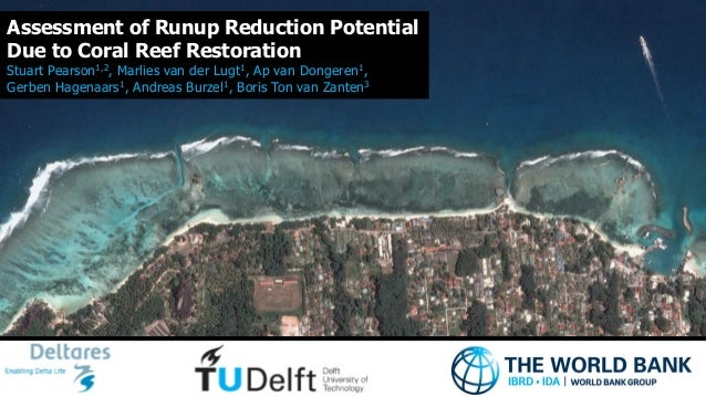 1 Assessment of Runup Reduction Potential Due to Coral Reef Restoration Stuart Pearson1,2, Marlies van der Lugt1, Ap van D...