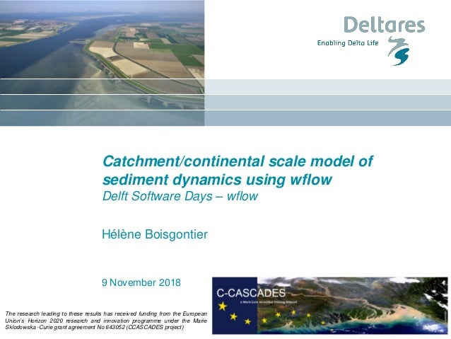 9 November 2018 Catchment/continental scale model of sediment dynamics using wflow Delft Software Days – wflow Hélène Bois...