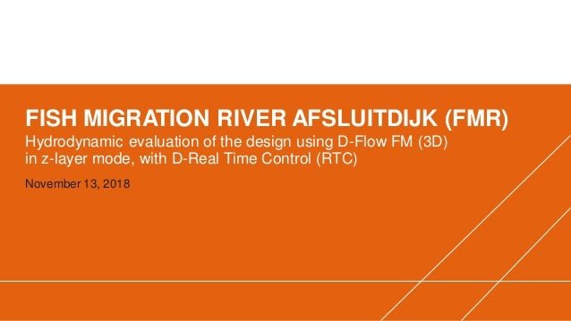 FISH MIGRATION RIVER AFSLUITDIJK (FMR) Hydrodynamic evaluation of the design using D-Flow FM (3D) in z-layer mode, with D-...