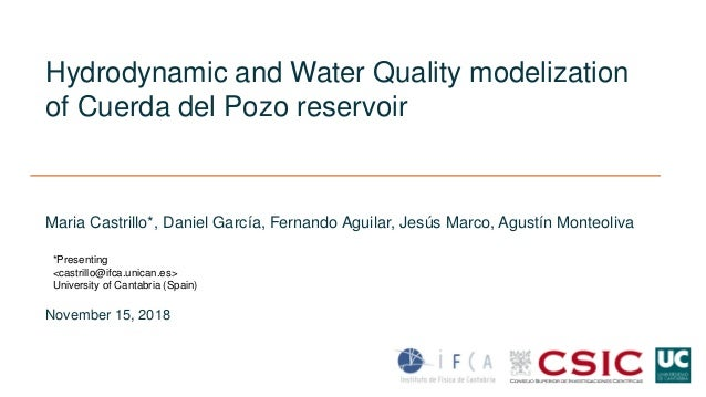 Hydrodynamic and Water Quality modelization of Cuerda del Pozo reservoir Maria Castrillo*, Daniel García, Fernando Aguilar...