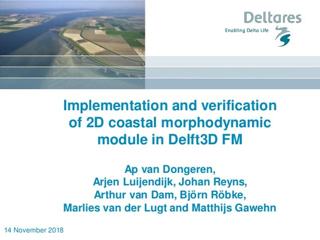 14 November 2018 Implementation and verification of 2D coastal morphodynamic module in Delft3D FM Ap van Dongeren, Arjen L...