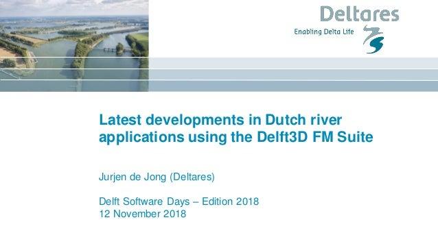 Latest developments in Dutch river applications using the Delft3D FM Suite Jurjen de Jong (Deltares) Delft Software Days –...