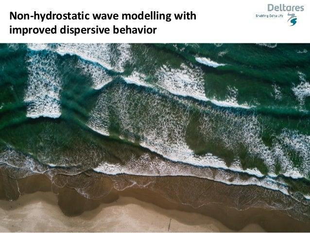 1 Non-hydrostatic wave modelling with improved dispersive behavior