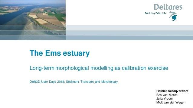 The Ems estuary Long-term morphological modelling as calibration exercise Delft3D User Days 2018: Sediment Transport and M...