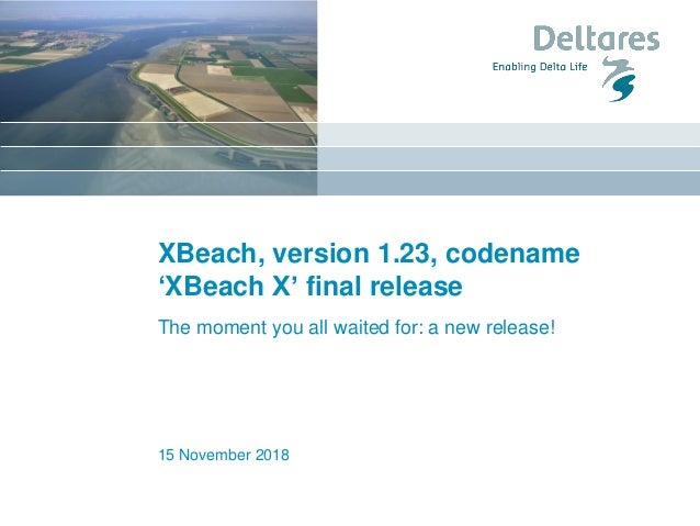 XBeach, version 1.23, codename 'XBeach X' final release 15 November 2018 The moment you all waited for: a new release!