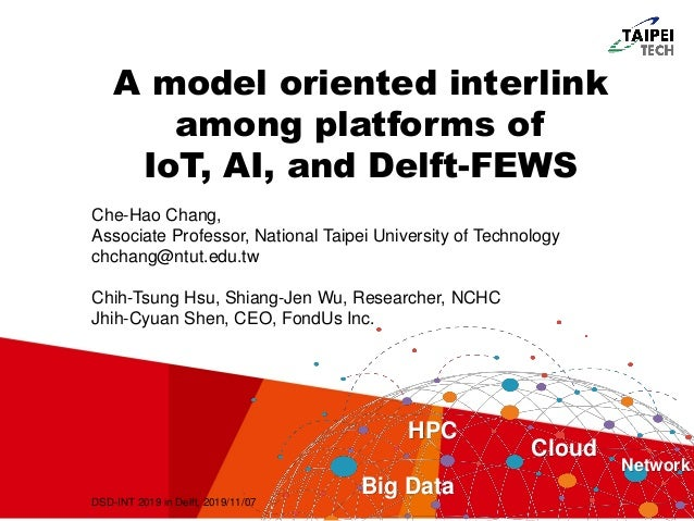 A model oriented interlink among platforms of IoT, AI, and Delft-FEWS HPC Big Data Cloud Network Che-Hao Chang, Associate ...