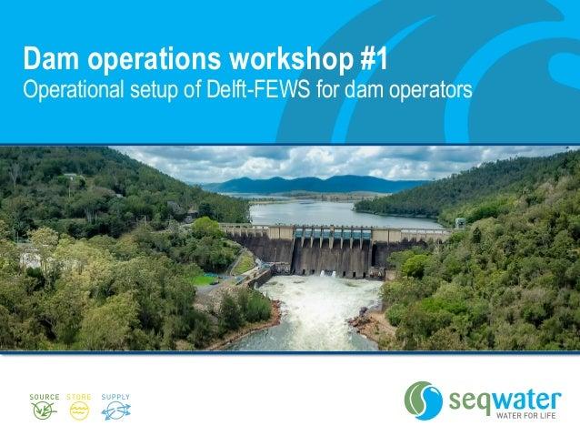 Dam operations workshop #1 Operational setup of Delft-FEWS for dam operators