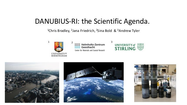 DANUBIUS-RI: the Scientific Agenda. 1Chris Bradley, 2Jana Friedrich, 2Sina Bold & 3Andrew Tyler 1 2 3
