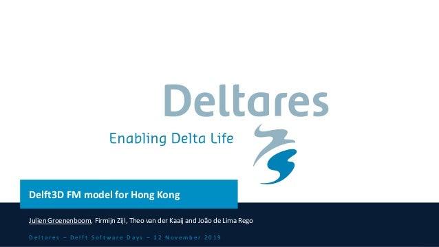 D e l t a r e s – D e l f t S o f t w a r e D a y s – 1 2 N o v e m b e r 2 0 1 9 Delft3D FM model for Hong Kong Julien Gr...