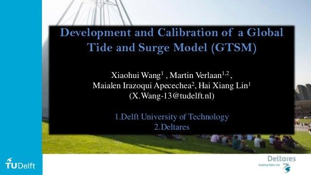 11 Development and Calibration of a Global Tide and Surge Model (GTSM) Xiaohui Wang1 , Martin Verlaan1,2 , Maialen Irazoqu...