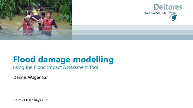 Flood damage modelling using the Flood Impact Assessment Tool Dennis Wagenaar Delft3D User Days 2019