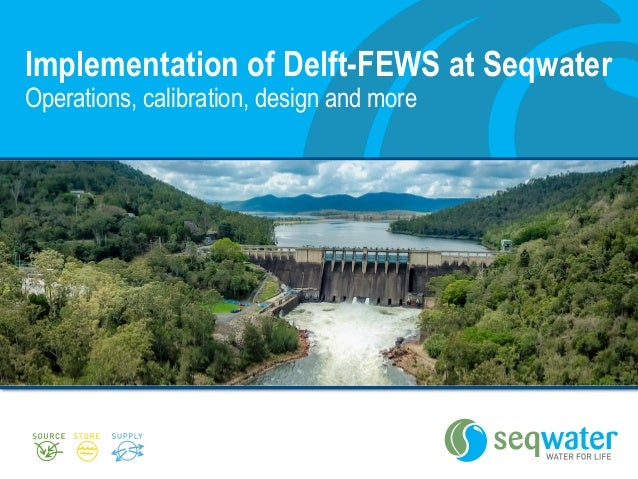 Implementation of Delft-FEWS at Seqwater Operations, calibration, design and more