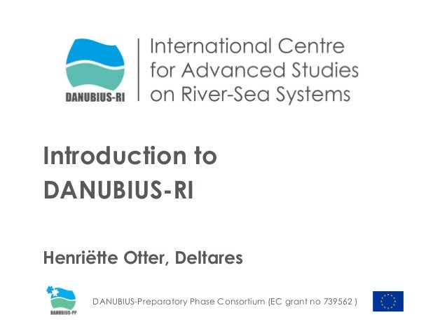 Introduction to DANUBIUS-RI Henriëtte Otter, Deltares DANUBIUS-Preparatory Phase Consortium (EC grant no 739562 )