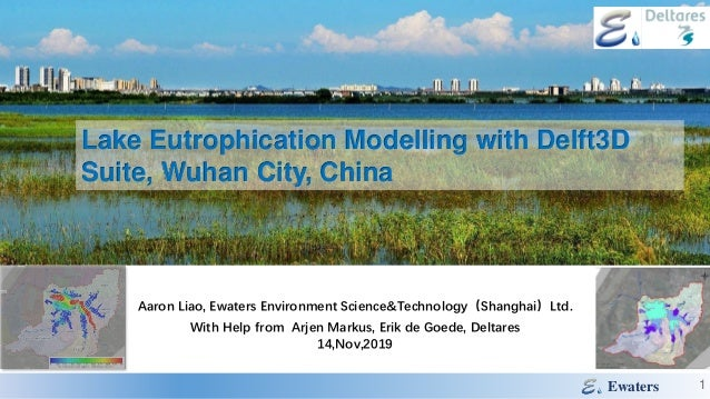 Ewaters Lake Eutrophication Modelling with Delft3D Suite, Wuhan City, China Aaron Liao, Ewaters Environment Science&Techno...