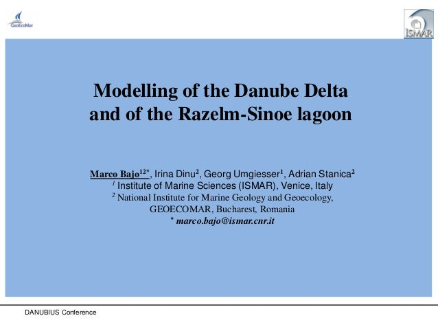 DANUBIUS Conference Modelling of the Danube Delta and of the Razelm-Sinoe lagoon Marco Bajo12*, Irina Dinu2, Georg Umgiess...