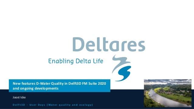 D e l f t 3 D - U s e r D a y s ( W a t e r q u a l i t y a n d e c o l o g y ) New features D-Water Quality in Delft3D FM...