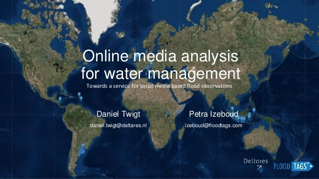 Online media analysis for water management Daniel Twigt daniel.twigt@deltares.nl Towards a service for social media based ...