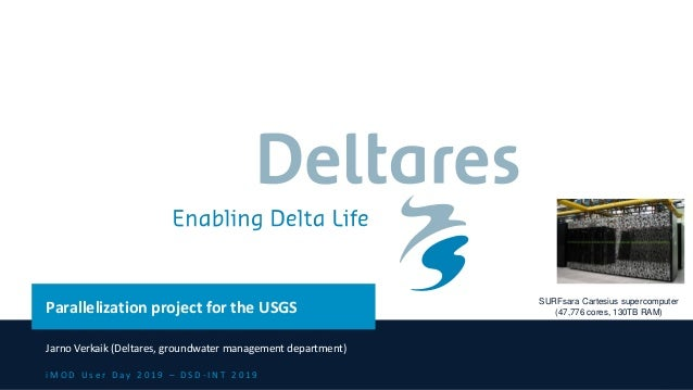 i M O D U s e r D a y 2 0 1 9 – D S D - I N T 2 0 1 9 Parallelization project for the USGS Jarno Verkaik (Deltares, ground...
