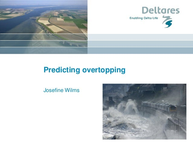 Predicting overtopping Josefine Wilms