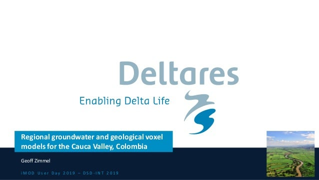 i M O D U s e r D a y 2 0 1 9 – D S D - I N T 2 0 1 9 Regional groundwater and geological voxel models for the Cauca Valle...